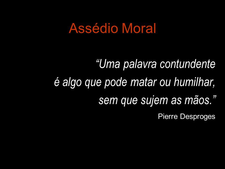 Assédio Moral é algo que pode matar ou humilhar,