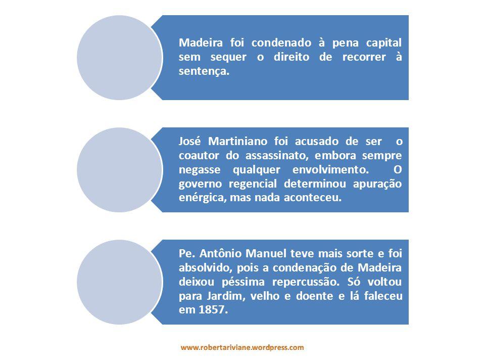 Madeira foi condenado à pena capital sem sequer o direito de recorrer à sentença.