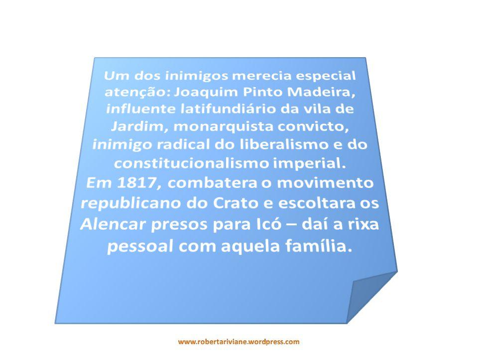 Um dos inimigos merecia especial atenção: Joaquim Pinto Madeira, influente latifundiário da vila de Jardim, monarquista convicto, inimigo radical do liberalismo e do constitucionalismo imperial.