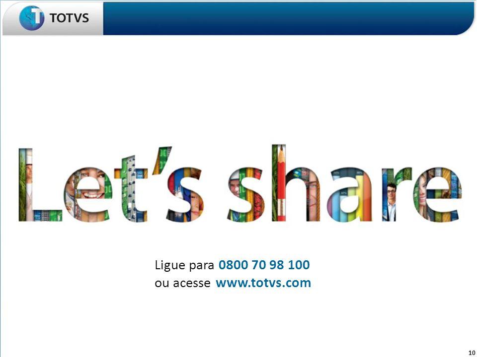 Ligue para 0800 70 98 100 ou acesse www.totvs.com