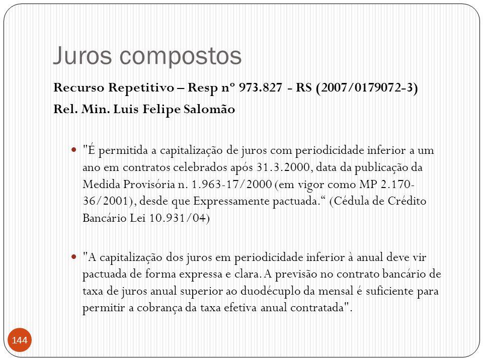 Juros compostos Recurso Repetitivo – Resp nº 973.827 - RS (2007/0179072-3) Rel. Min. Luis Felipe Salomão.