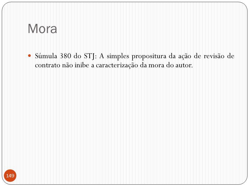 Mora Súmula 380 do STJ: A simples propositura da ação de revisão de contrato não inibe a caracterização da mora do autor.
