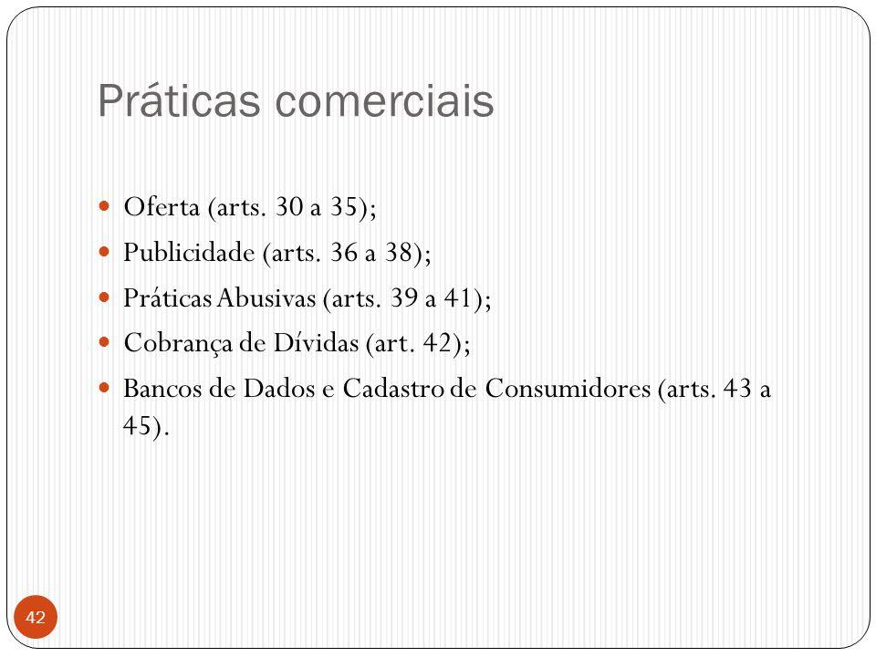 Práticas comerciais Oferta (arts. 30 a 35);