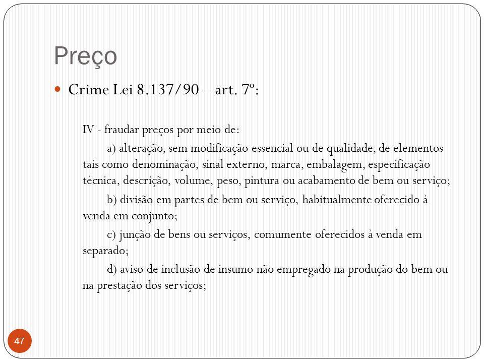 Preço Crime Lei 8.137/90 – art. 7º: IV - fraudar preços por meio de: