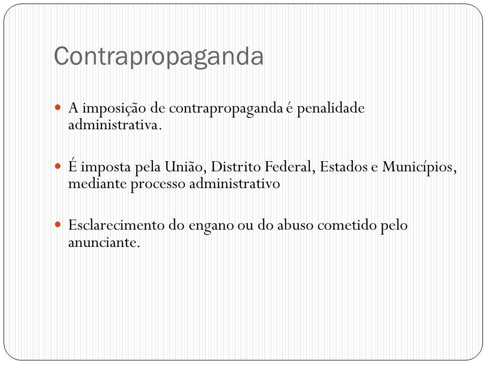Contrapropaganda A imposição de contrapropaganda é penalidade administrativa.
