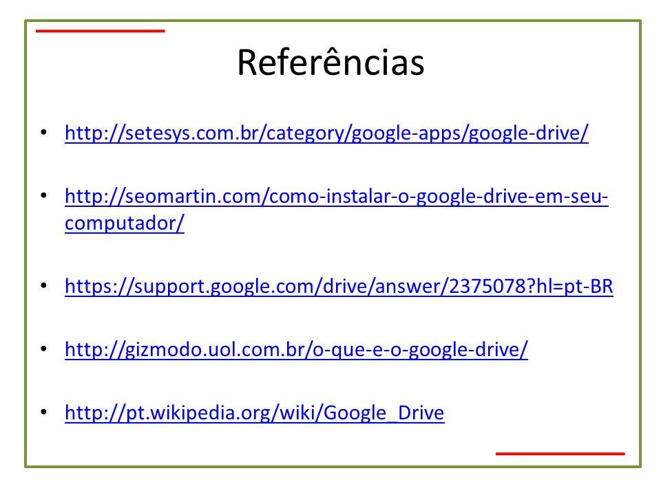 Referências http://setesys.com.br/category/google-apps/google-drive/