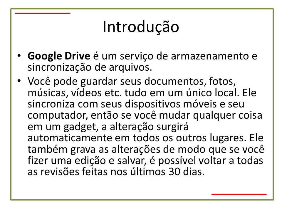 Introdução Google Drive é um serviço de armazenamento e sincronização de arquivos.