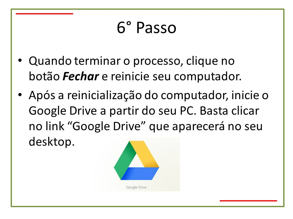 6° Passo Quando terminar o processo, clique no botão Fechar e reinicie seu computador.