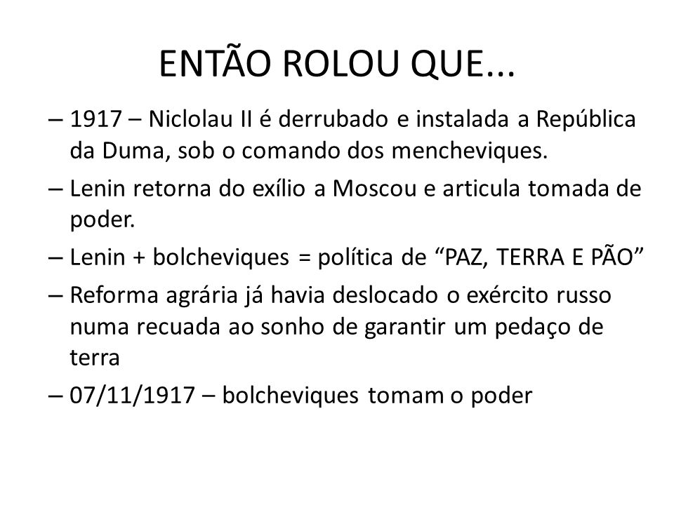ENTÃO ROLOU QUE... 1917 – Niclolau II é derrubado e instalada a República da Duma, sob o comando dos mencheviques.
