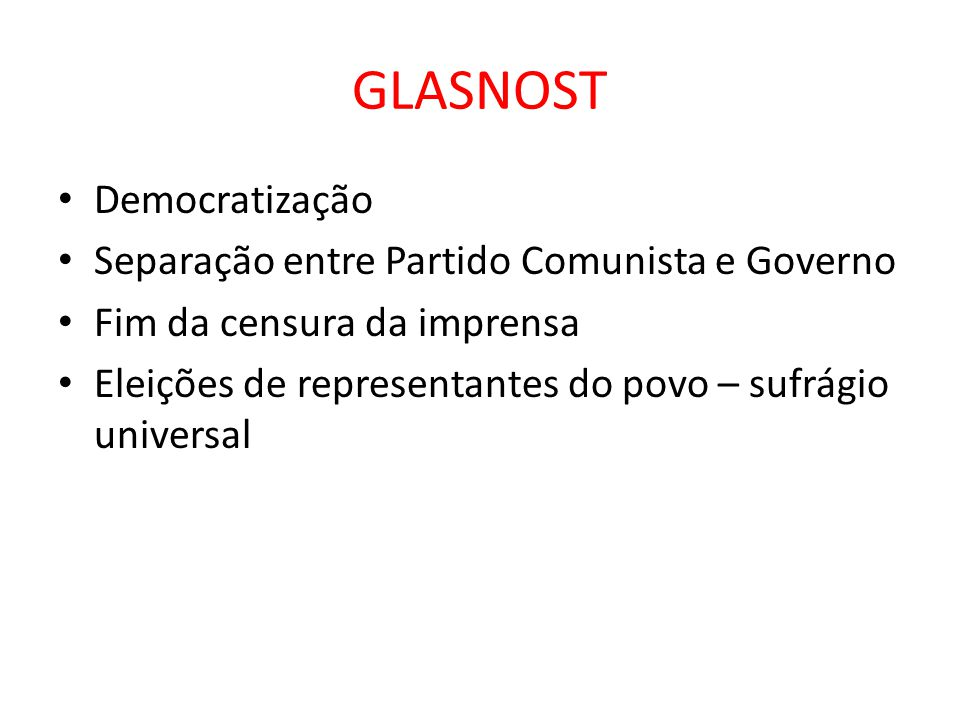 GLASNOST Democratização Separação entre Partido Comunista e Governo