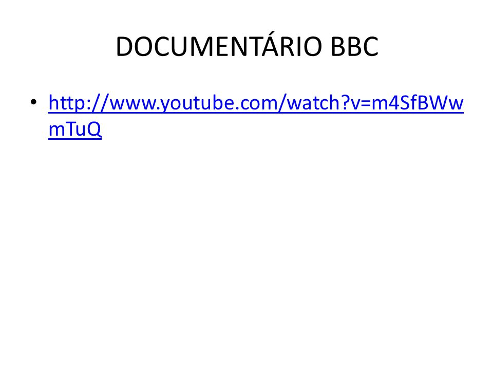 DOCUMENTÁRIO BBC http://www.youtube.com/watch v=m4SfBWwmTuQ