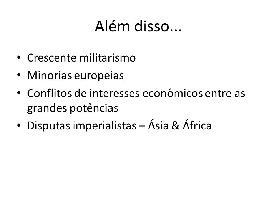 Além disso... Crescente militarismo Minorias europeias