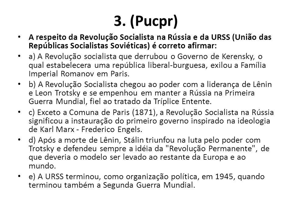 3. (Pucpr) A respeito da Revolução Socialista na Rússia e da URSS (União das Repúblicas Socialistas Soviéticas) é correto afirmar: