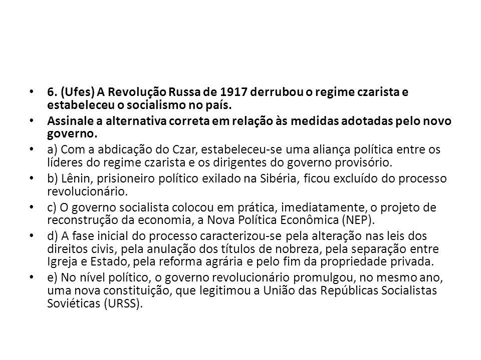 6. (Ufes) A Revolução Russa de 1917 derrubou o regime czarista e estabeleceu o socialismo no país.