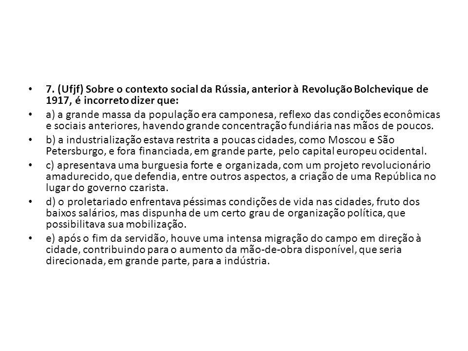 7. (Ufjf) Sobre o contexto social da Rússia, anterior à Revolução Bolchevique de 1917, é incorreto dizer que: