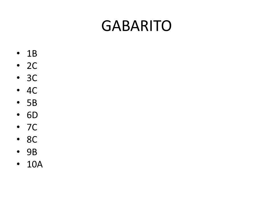 GABARITO 1B 2C 3C 4C 5B 6D 7C 8C 9B 10A