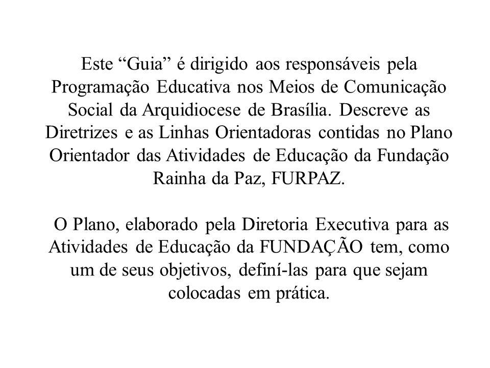 Este Guia é dirigido aos responsáveis pela Programação Educativa nos Meios de Comunicação Social da Arquidiocese de Brasília. Descreve as Diretrizes e as Linhas Orientadoras contidas no Plano Orientador das Atividades de Educação da Fundação Rainha da Paz, FURPAZ.