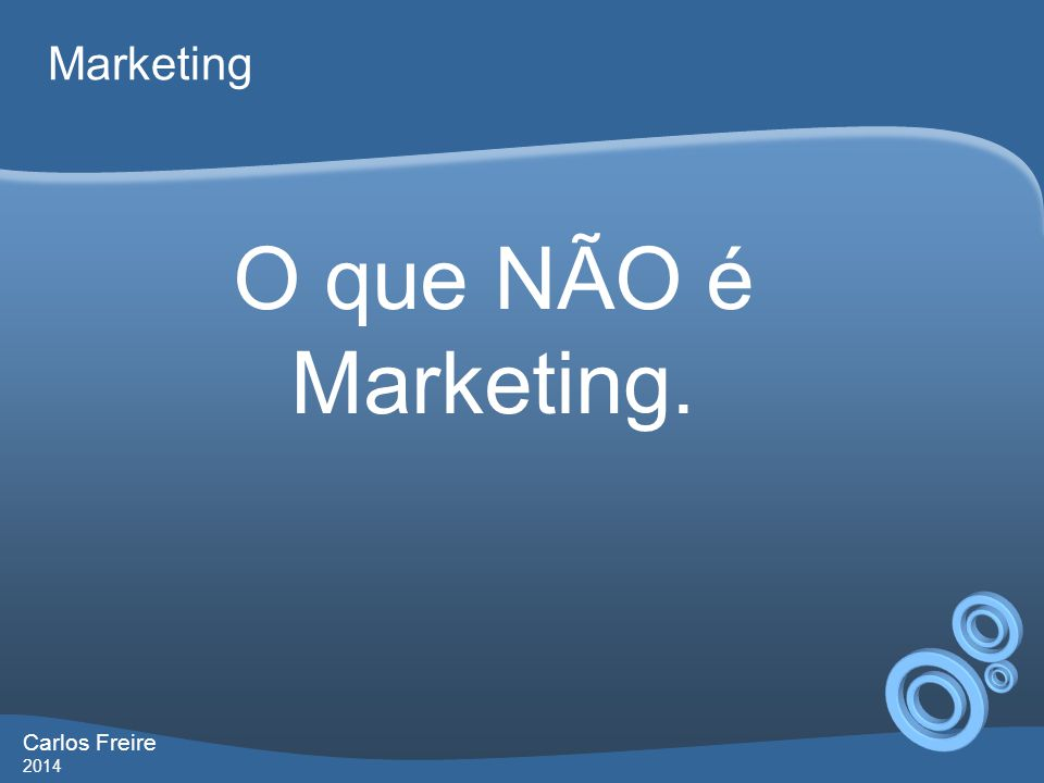 Marketing O que NÃO é Marketing. Carlos Freire 2014