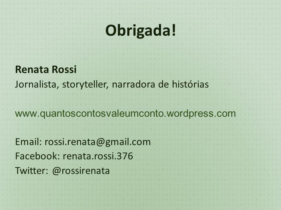 Obrigada! Renata Rossi Jornalista, storyteller, narradora de histórias