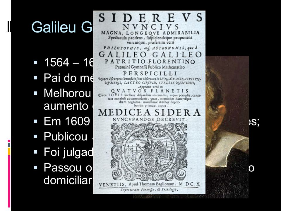 Galileu Galilei 1564 – 1642 Pai do método cientifico;