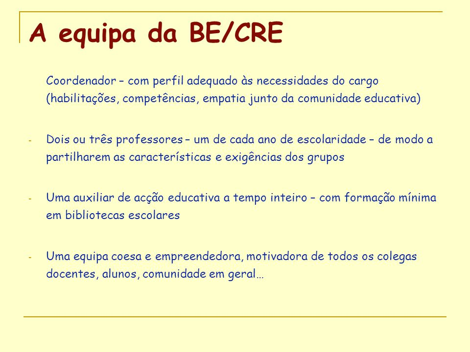 A equipa da BE/CRE Coordenador – com perfil adequado às necessidades do cargo (habilitações, competências, empatia junto da comunidade educativa)