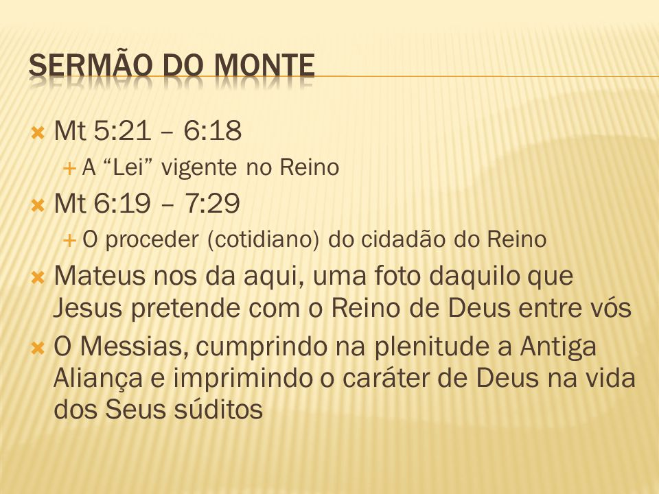Sermão do Monte Mt 5:21 – 6:18 Mt 6:19 – 7:29