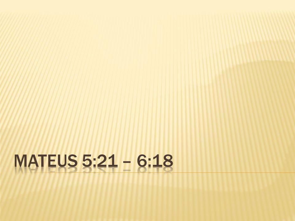 Mateus 5:21 – 6:18