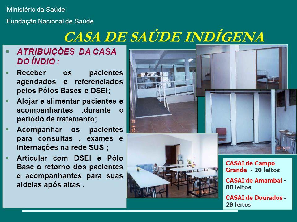 CASA DE SAÚDE INDÍGENA ATRIBUIÇÕES DA CASA DO ÍNDIO :