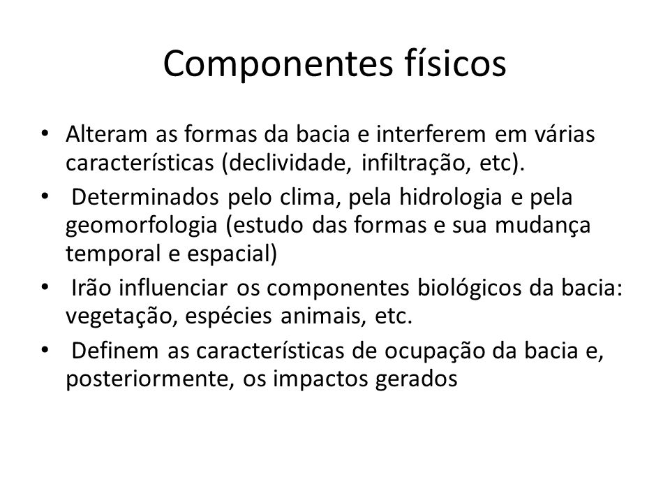 Componentes físicos Alteram as formas da bacia e interferem em várias características (declividade, infiltração, etc).