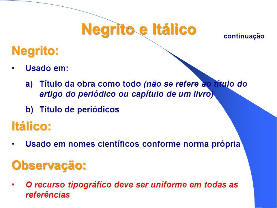 Negrito e Itálico Negrito: Itálico: Observação: Usado em: