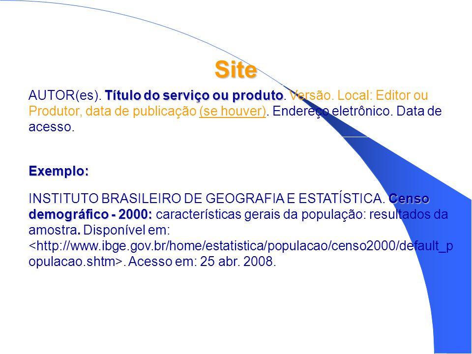 Site AUTOR(es). Título do serviço ou produto. Versão. Local: Editor ou Produtor, data de publicação (se houver). Endereço eletrônico. Data de acesso.