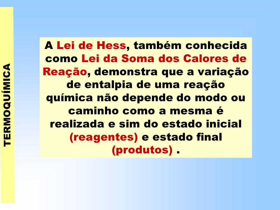 A Lei de Hess, também conhecida como Lei da Soma dos Calores de Reação, demonstra que a variação de entalpia de uma reação química não depende do modo ou caminho como a mesma é realizada e sim do estado inicial (reagentes) e estado final (produtos) .