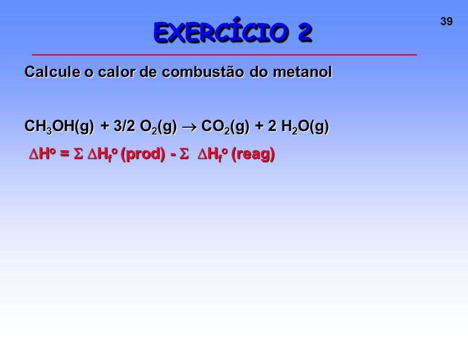 EXERCÍCIO 2 Calcule o calor de combustão do metanol