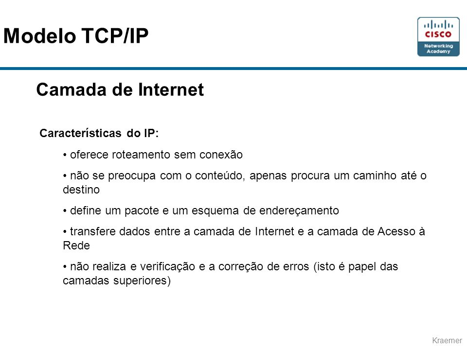 Modelo TCP/IP Camada de Internet Características do IP: