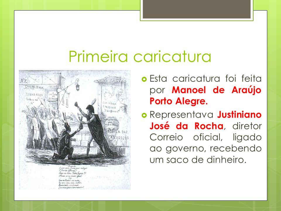 Primeira caricatura Esta caricatura foi feita por Manoel de Araújo Porto Alegre.
