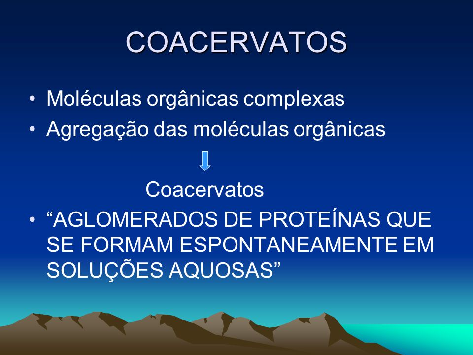 COACERVATOS Moléculas orgânicas complexas