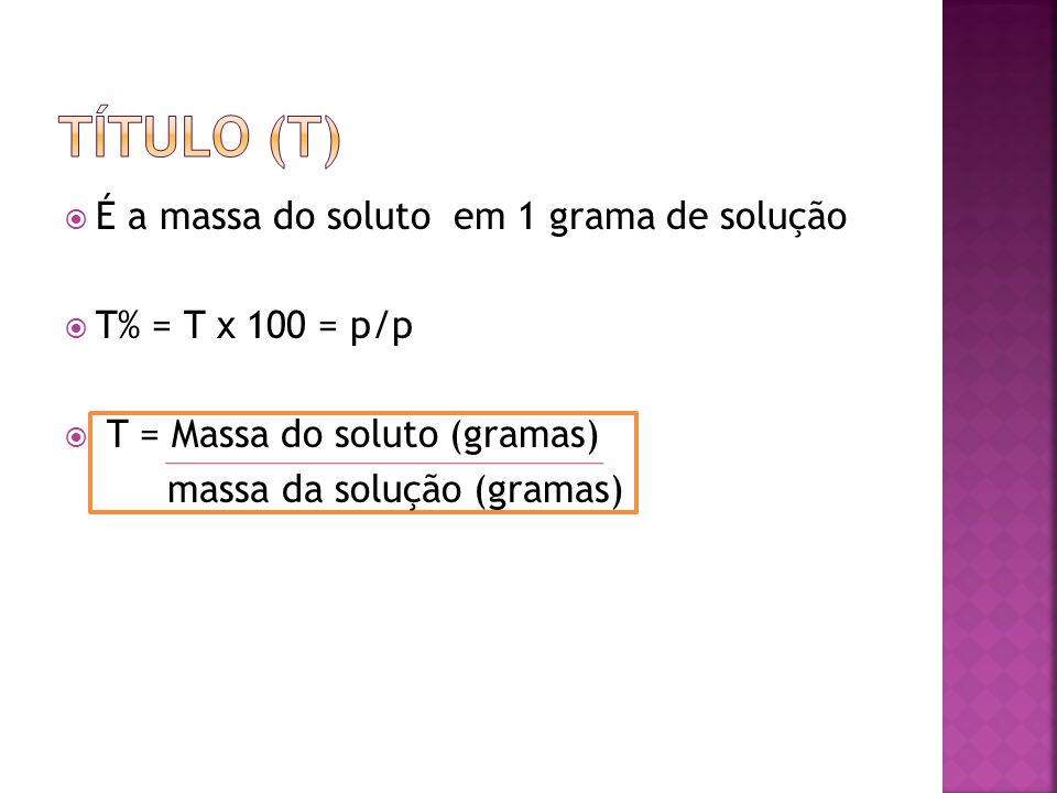 Título (t) É a massa do soluto em 1 grama de solução