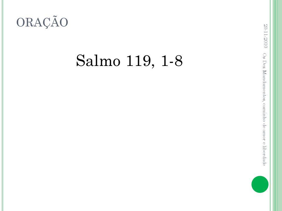 ORAÇÃO 20-11-2010 Salmo 119, 1-8 Os Dez Mandamentos, caminho de amor e liberdade