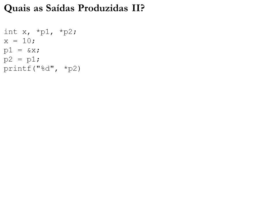 Quais as Saídas Produzidas II. int x,. p1,
