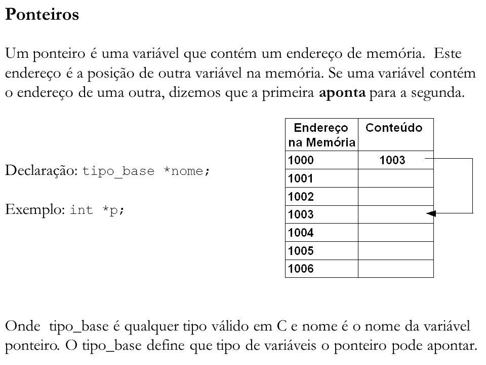 Ponteiros Um ponteiro é uma variável que contém um endereço de memória