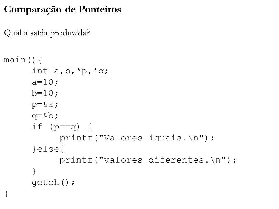 Comparação de Ponteiros Qual a saída produzida. main(){ int a,b,. p,
