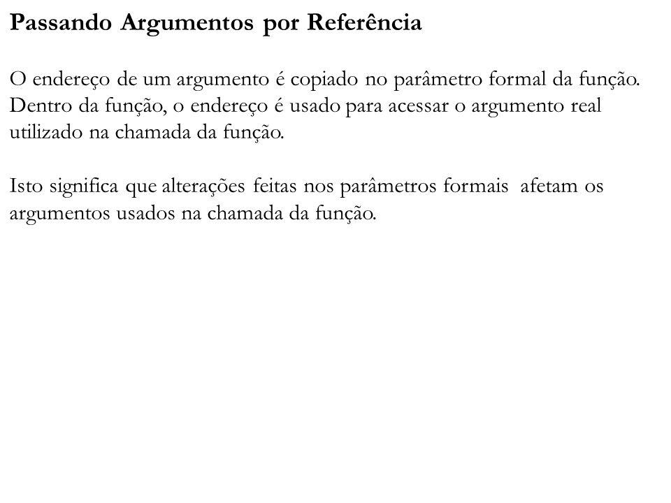 Passando Argumentos por Referência O endereço de um argumento é copiado no parâmetro formal da função.