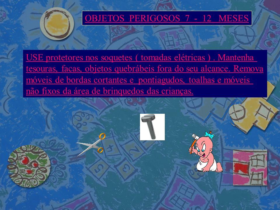 OBJETOS PERIGOSOS 7 - 12 MESES