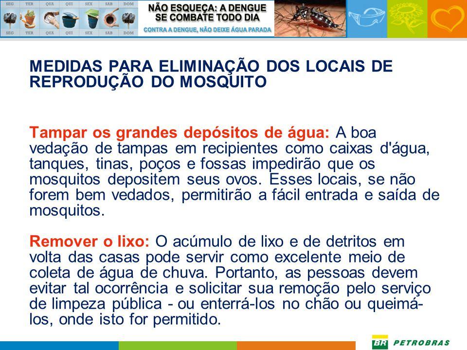 MEDIDAS PARA ELIMINAÇÃO DOS LOCAIS DE REPRODUÇÃO DO MOSQUITO