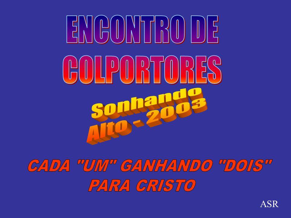 ENCONTRO DE COLPORTORES Sonhando Alto - 2003 CADA UM GANHANDO DOIS