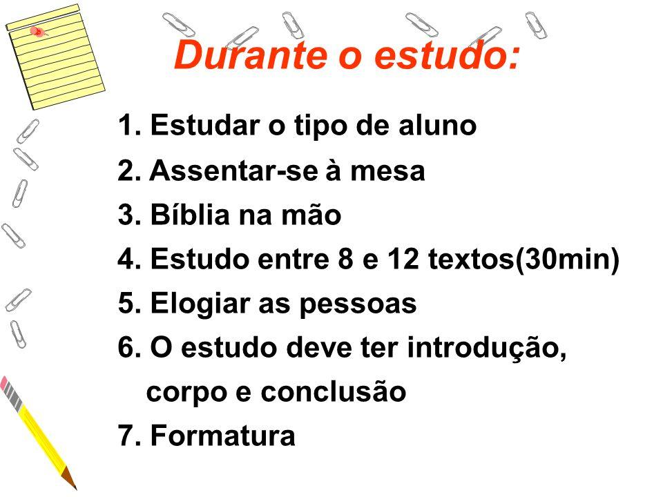 Durante o estudo: 1. Estudar o tipo de aluno 2. Assentar-se à mesa