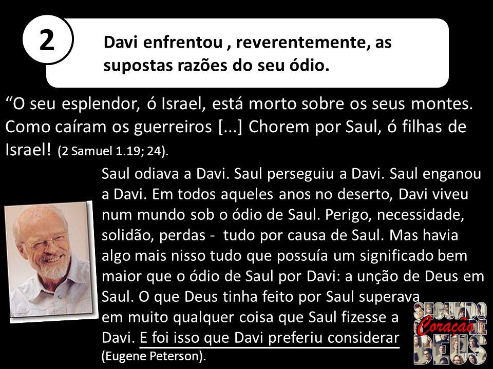 2 Davi enfrentou , reverentemente, as supostas razões do seu ódio.