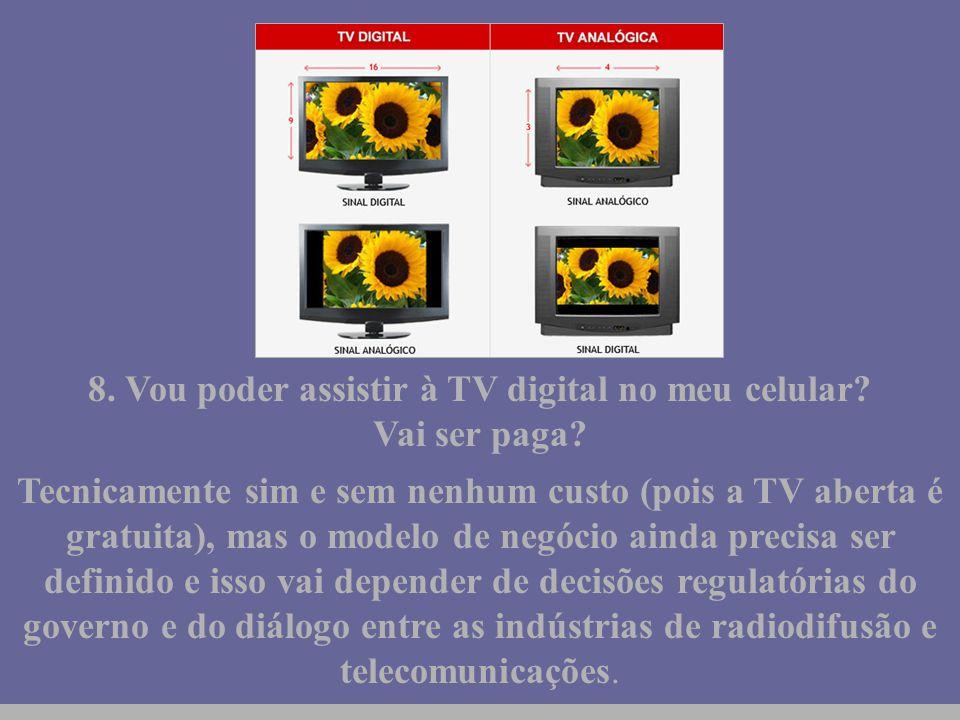 8. Vou poder assistir à TV digital no meu celular Vai ser paga