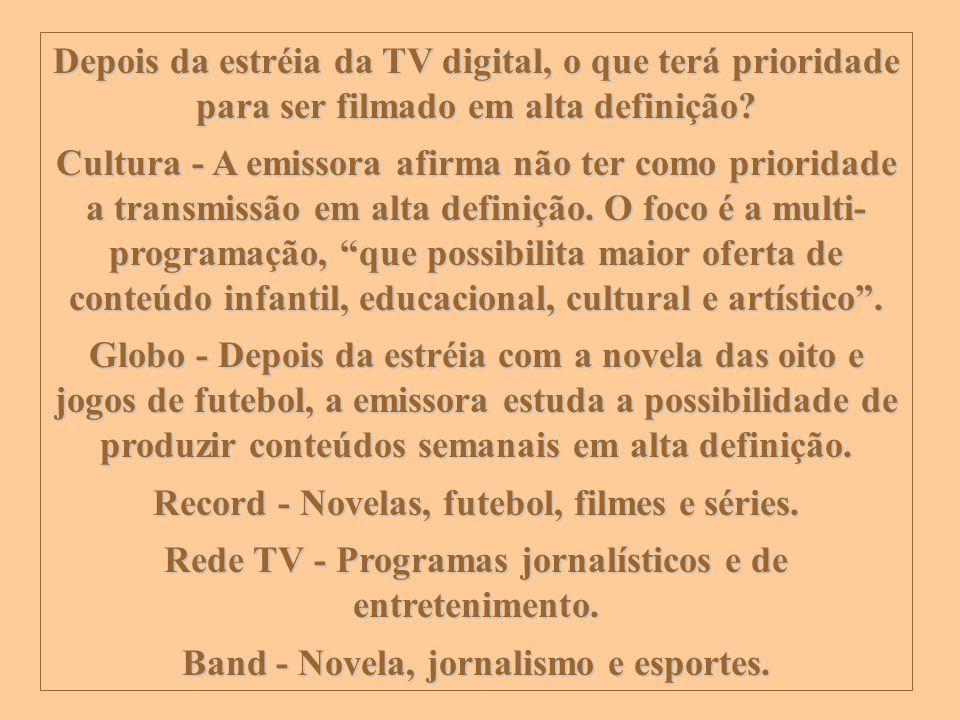 Depois da estréia da TV digital, o que terá prioridade para ser filmado em alta definição