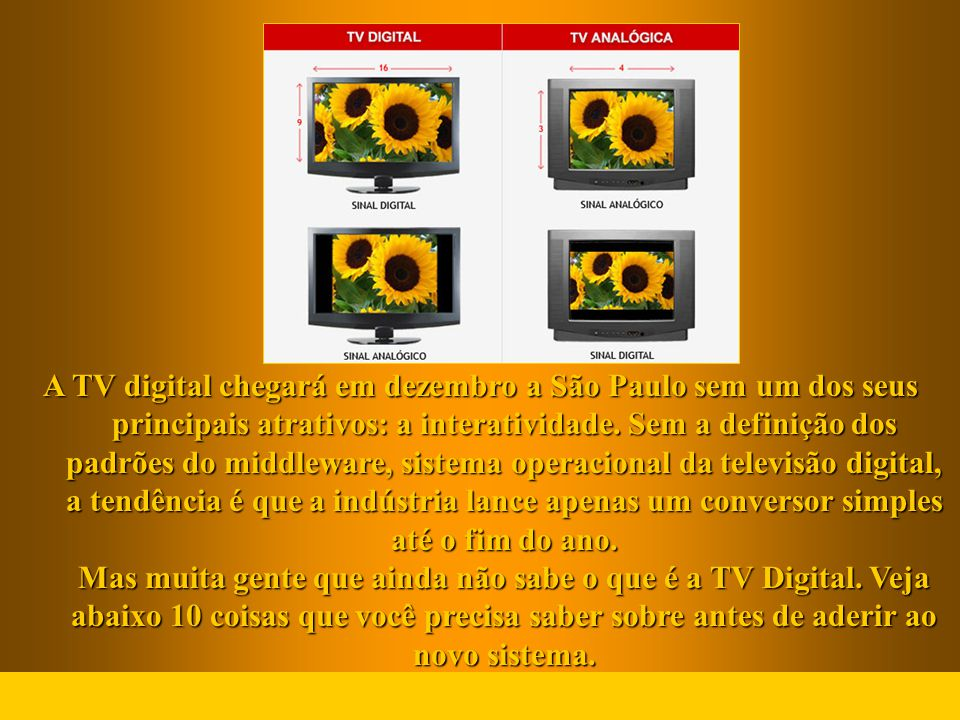 A TV digital chegará em dezembro a São Paulo sem um dos seus principais atrativos: a interatividade.
